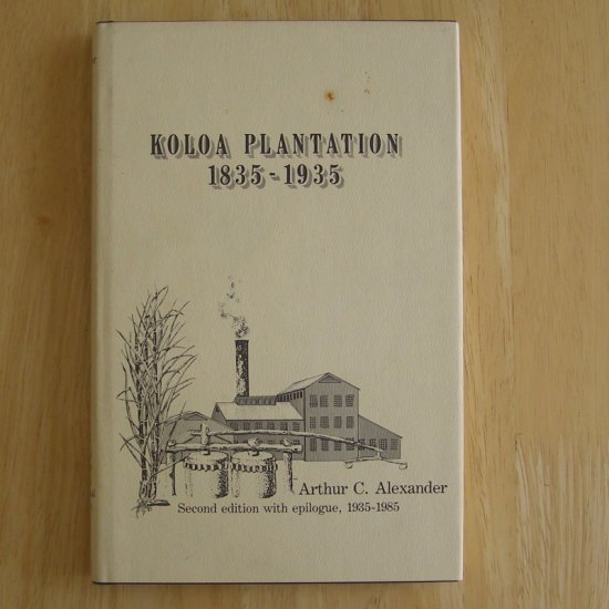 Koloa Plantation 1835-1935 by Arthur C. Alexander HCDJ