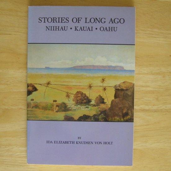 Stories of Long Ago: Niihau, Kauai, Oahu by Ida Elizabeth Knudsen von Holt