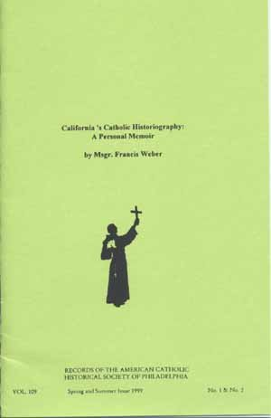 California's Catholic Historiography: A Personal Memoir by Msgr Francis Weber