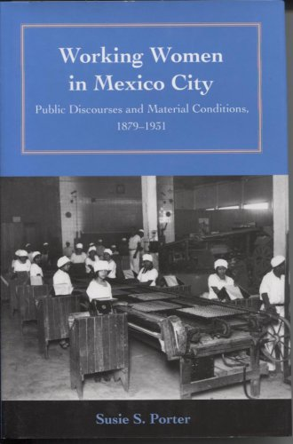 Working Women in Mexico City: Public Discourses and Material Conditions 1879-1931