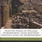 Selected Poems of William Wordsworth with Matthew Arnold's Essay on Wordsworth