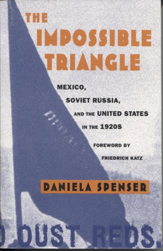 The Impossible Triangle: Mexico, Soviet Russia, and the United States in the 1920s.