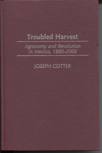Troubled Harvest: Agronomy and Revolution in Mexico, 1880-2002