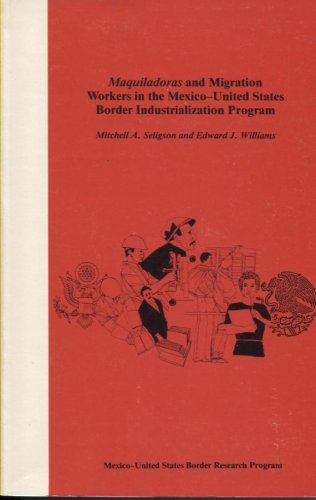 Maquiladoras and Migration Workers in the Mexico-United States Border Industrialization Program