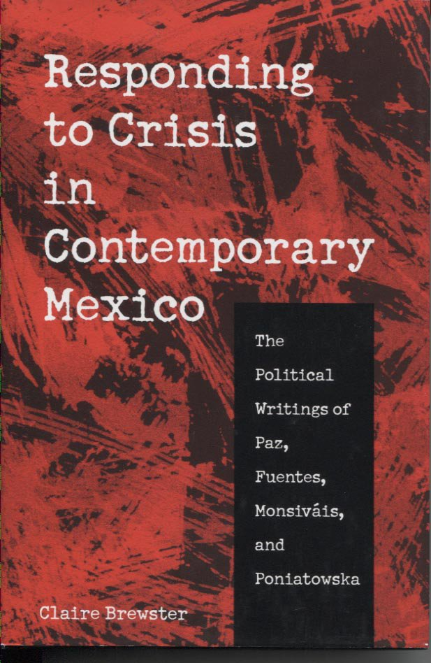 Responding to Crisis in Contemporary Mexico: The Political Writings of Paz, Fuentes, et al