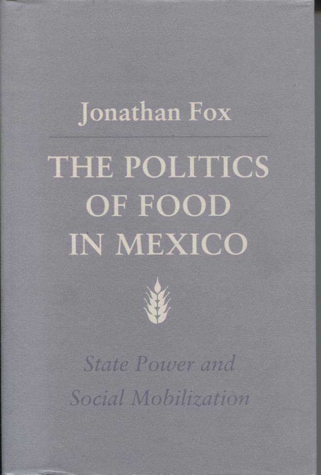 The Politics of Food in Mexico: State Power and Social Mobilization