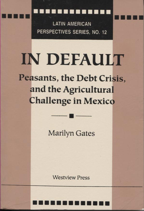 In Default: Peasants, the Debt Crisis, and the Agricultural Challenge in Mexico