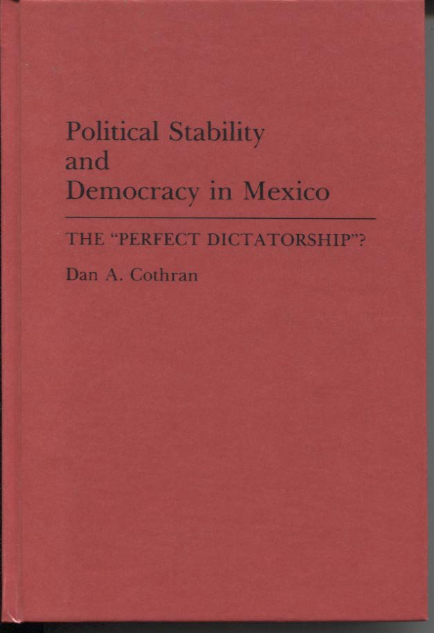 """Political Stability and Democracy in Mexico: The """"Perfect Dictatorship"""""""