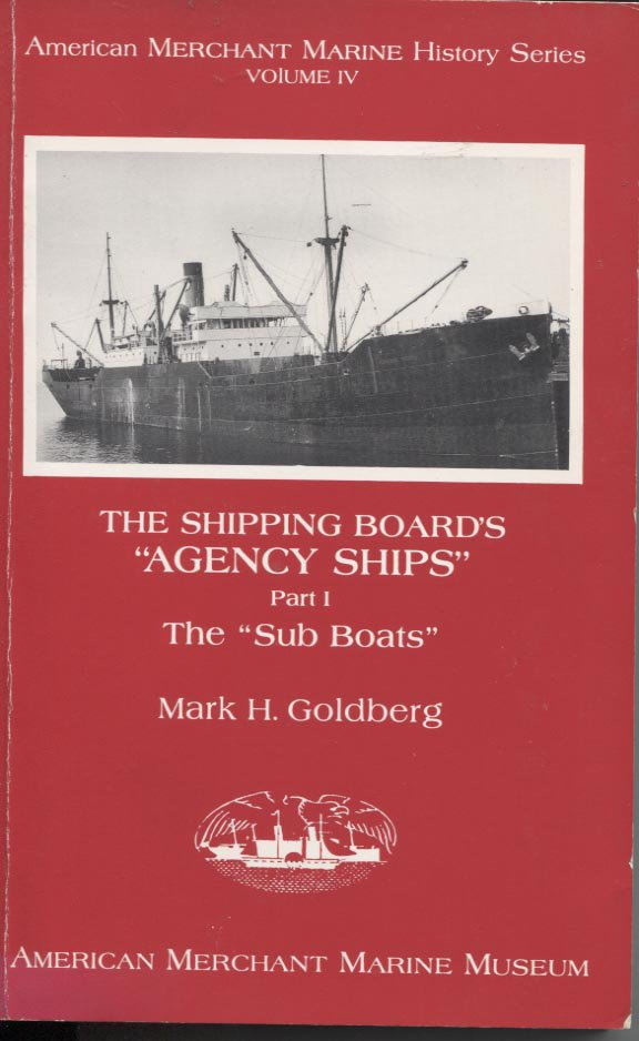 "The Shipping Board's ""Agency Ships"" The ""Sub Boats"" Part I"
