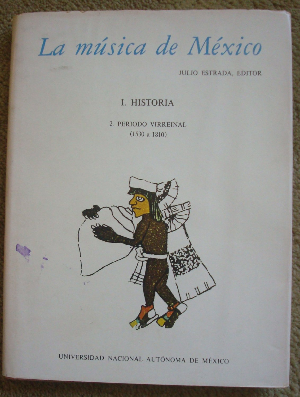 La Musica de Mexico: Periodo Virreinal (1530 - 1810)