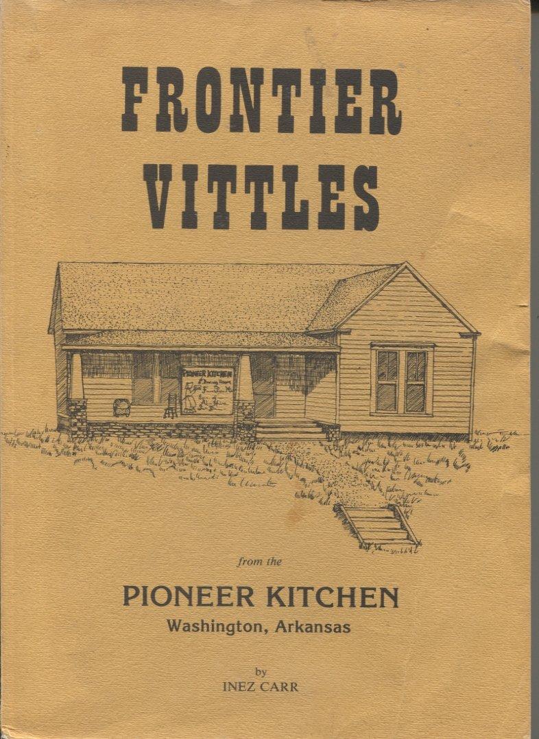 Frontier Vittles From the Pioneer Kitchen Washington, Arkansas