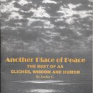 Another Place of Peace: The Best of AA Clichés, Wisdom, and Humor