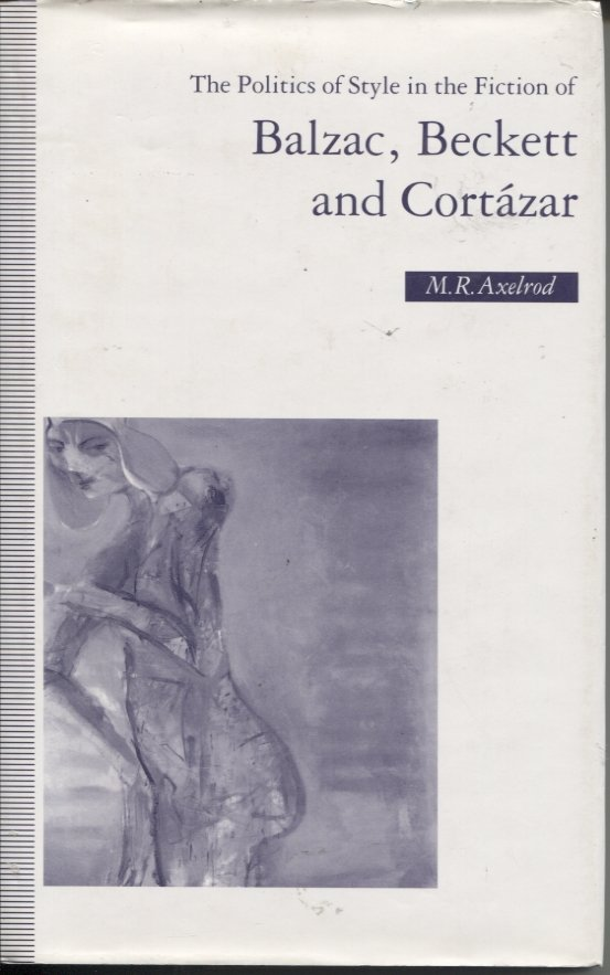 The Politics of Style in the Fiction of Balzac, Beckett, and Cortazar