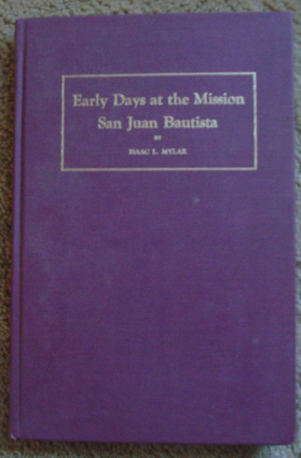 Early Days at the Mission San Juan Bautista