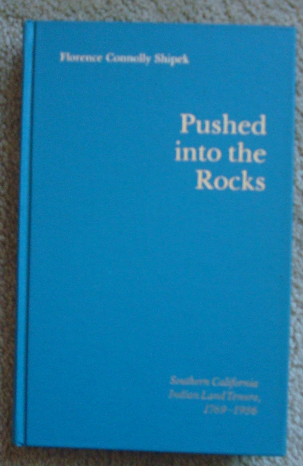 Pushed Into the Rocks: Southern California Indian Land Tenure 1769-1986