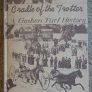 Cradle of the Trotter: A Goshen Turf History