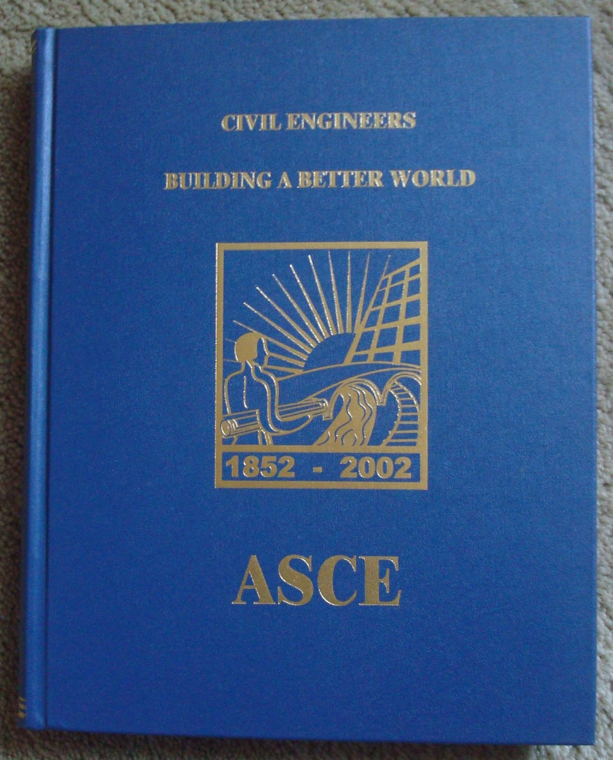 Civil Engineers: Building a Better World ASCE Orange County Branch 150 Years