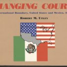Changing Course: The International Boundary, United States and Mexico, 1848-1963