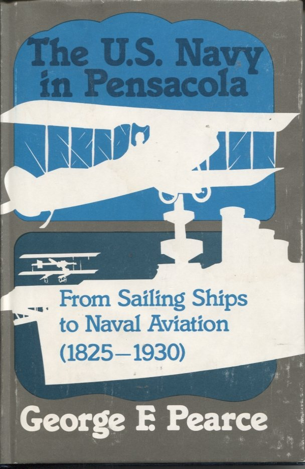 The U.S. Navy in Pensacola: From Sailing Ships to Naval Aviation (1825-1930)