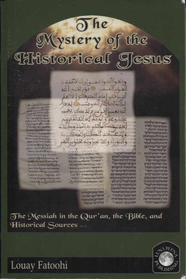 The Mystery of the Historical Jesus: The Messiah in the Qur'an, the Bible, and Historical Sources