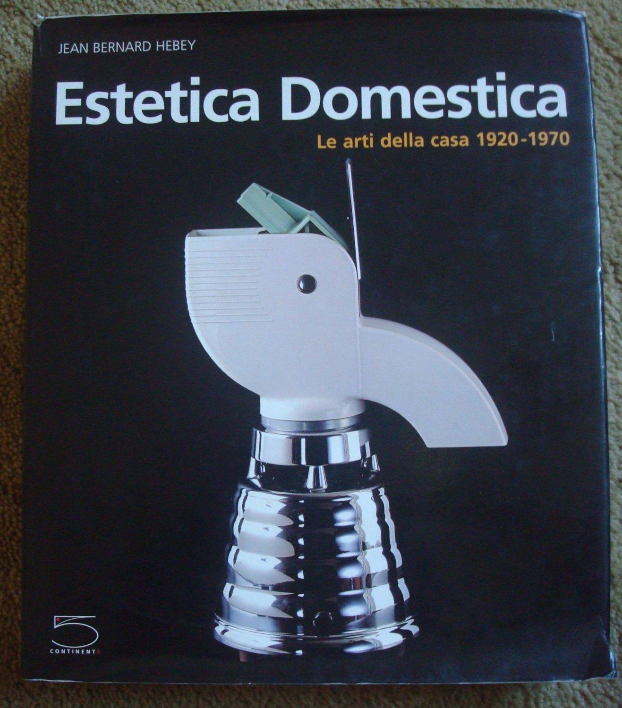 Estetica Domestica: Le arti della casa 1920-1970