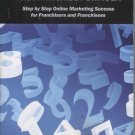 The Franchise Formula: Step by Step Online Marketing Success for Franchisors and Franchisees