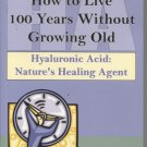 How to Live 100 Years Without Growing Old: Hyaluronic Acid Nature's Healing Agent