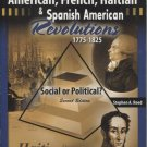 The American, French, Haitian, & Spanish American Revolutions 1775-1825: Social or Political?