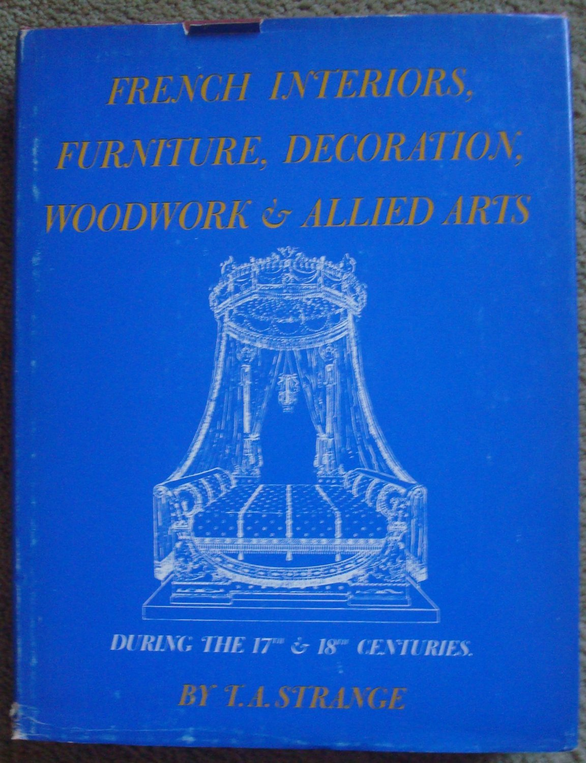 French Interiors, Furniture, Decoration, Woodwork, & Allied Arts During the 17th & 18th Centuries