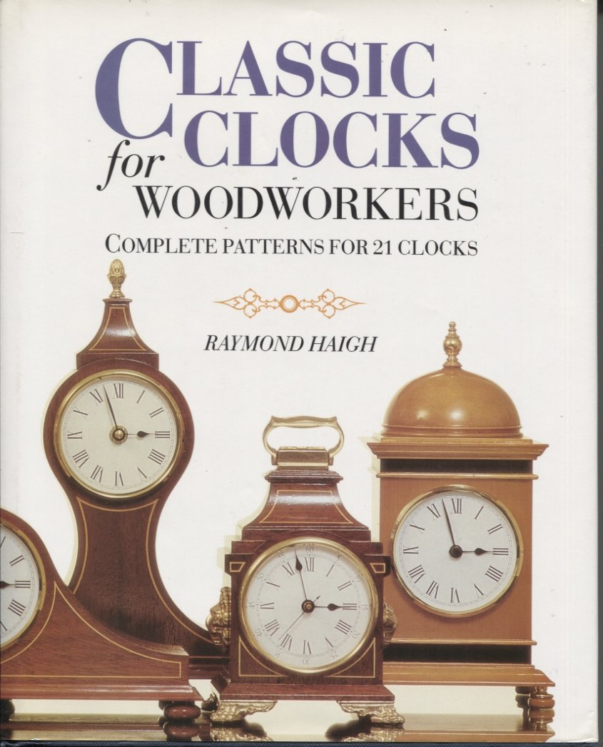 Classic Clocks for Woodworkers: Complete Patterns for 21 Clocks