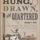 Hung, Drawn, and Quartered: The Story of Execution Through the Ages