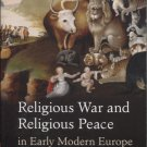 Religious War and Religious Peace in Early Modern Europe