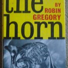 The Horn: Comprehensive Guide to the Modern Instrument & Its Music