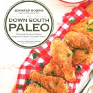 Down South Paleo : Delectable Southern Comfort Food Recipes Cookbook Jen Robins New