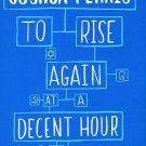 To Rise Again Book Joshua Ferris Dentist Humor iPhone Addiciton New HC