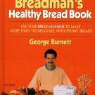 Breadman's Healthy Bread Cookbook George Burnett Breadmaker Easy Recipes Like New Unread