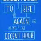 To Rise Again at a Decent Hour Book by Joshua Ferris New HC Humor Life