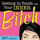 GETTING IN TOUCH WITH YOUR INNER BITCH 2007 DESK CALENDAR