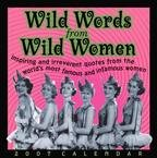 WILD WORDS FROM WILD WOMAN 2007 DESK CALENDAR