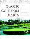 Classic Golf Hole Design: Using the Greatest Holes as Inspiration for Modern Courses