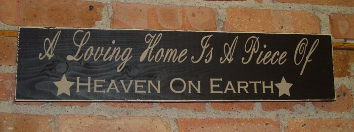 0018 Primitive Sign, A Loving Home Is A Piece Of *Heaven On Earth*