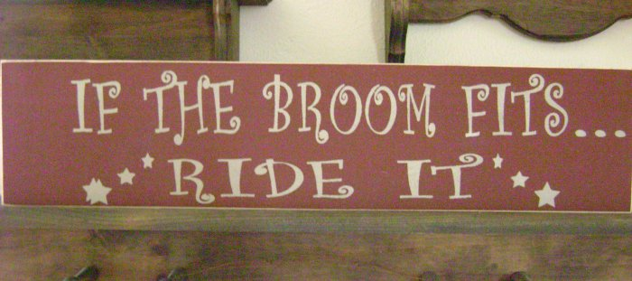 Primitive Sign, If The Broom Fits Ride It