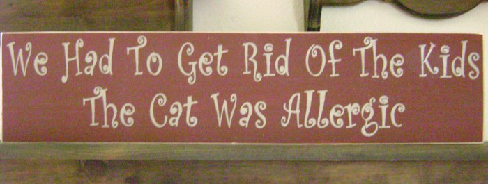 Primitive Sign, We Had To Get Rid Of The Kids The Cat Was Allergic