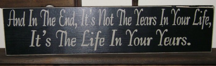 0118 Primitive Sign, And In The End, It's Not The Years In You Life