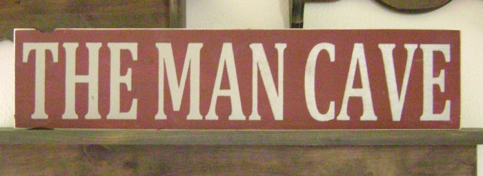 0118 Primitive Sign, The Man Cave..