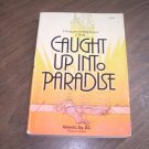 CAUGHT UP INTO PARADISE-RICHARD E. EBY, D.O