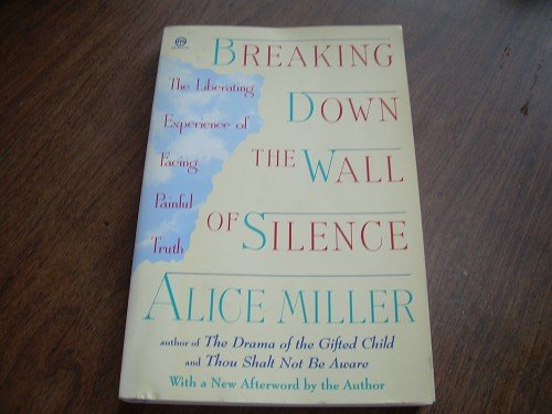 BREAKING DOWN THE WALL OF SILENCE-ALICE MILLER