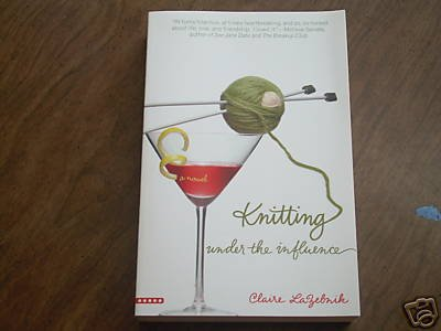 Knitting Under the Influence by Claire Lazebnik, Cla...