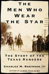 The Men Who Wear The Star The Story of the Texas Rangers Robinson Book