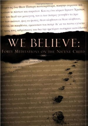 We Believe: Forty Meditations on the Nicene Creed